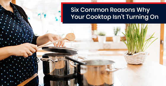 Common reasons why your cooktop isn't turning on